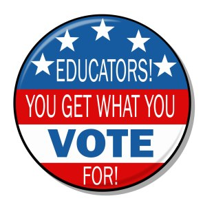 educators you get what you vote for